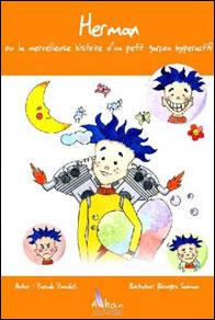 Herman, ou la merveilleuse histoire d'un petit garçon hyperactif
